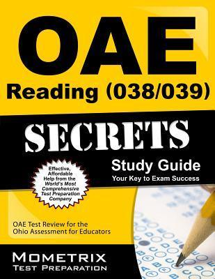Oae Reading (038/039) Secrets Study Guide: Oae Test Review for the Ohio Assessments for Educators  by  Oae Exam Secrets Test Prep
