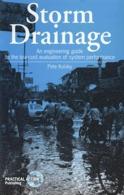 Storm Drainage: An Engineering Guide to the Low-Cost Evaluation of System Performance  by  Pete Kolsky