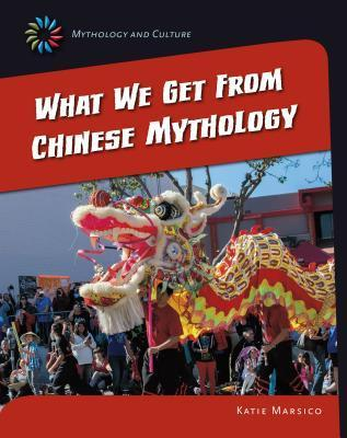 What We Get from Chinese Mythology  by  Katie Marsico