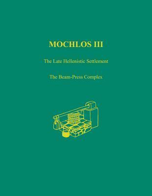 Mochlos III: The Late Hellenistic Settlement: The Beam-Press Complex Natalia Vogeikoff-brogan
