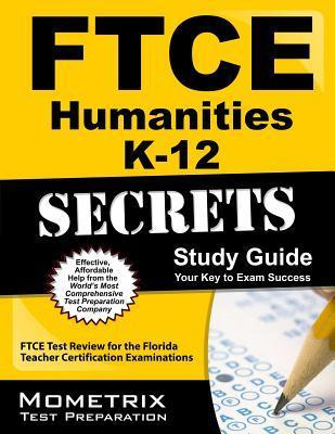 Ftce Humanities K-12 Secrets Study Guide: Ftce Test Review for the Florida Teacher Certification Examinations Ftce Exam Secrets Test Prep Team