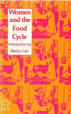 Women and the Food Cycle: Case Studies and Technology Profiles  by  UNIFEM