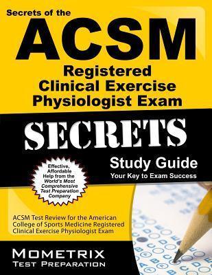 ACSM RCEP Exam Secrets Study Guide: ACSM Test Review for the American College of Sports Medicine Registered Clinical Exercise Physiologist Exam ACSM Exam Secrets Test Prep Team