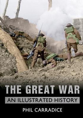 The Great War: An Illustrated History Phil Carradice
