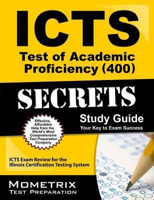 ICTS Test of Academic Proficiency (400) Secrets, Study Guide: ICTS Exam Review for the Illinois Certification Testing System  by  ICTS Exam Secrets Test Prep Team