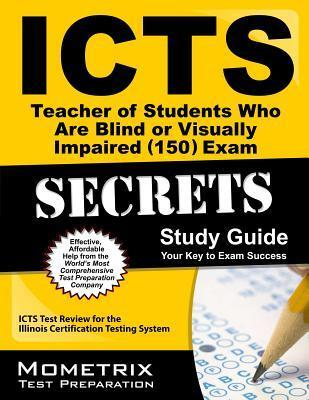 ICTS Teacher of Students Who Are Blind or Visually Impaired (150) Exam Secrets, Study Guide: ICTS Test Review for the Illinois Certification Testing System  by  ICTS Exam Secrets Test Prep Team