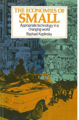 Economies of Small: Appropriate Technology in a Changing World Raphael Kaplinsky