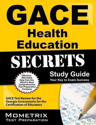 Gace Health Education Secrets Study Guide: Gace Test Review for the Georgia Assessments for the Certification of Educators GACE Exam Secrets Test Prep Team