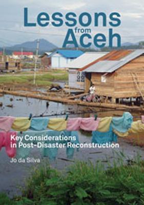 Lessons from Aceh: Key Considerations in Post-Disaster Reconstruction  by  Jo da Silva