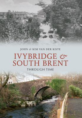 Ivybridge and South Brent Through Time Kiste John Van Der