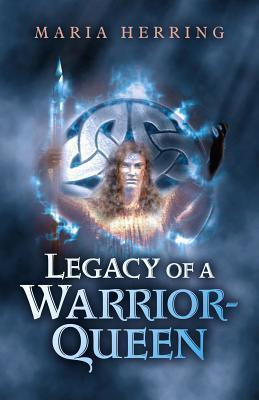 Legacy of a Warrior Queen  by  Maria Herring
