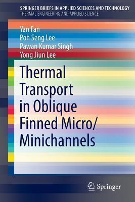 Thermal Transport in Oblique Finned Micro/Minichannels  by  Yan Fan