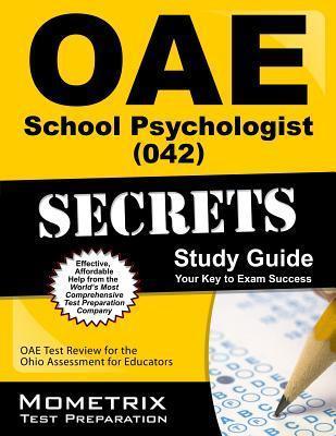 Oae School Psychologist (042) Secrets Study Guide: Oae Test Review for the Ohio Assessments for Educators  by  Oae Exam Secrets Test Prep