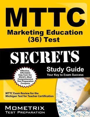 MTTC Marketing Education (36) Test Secrets: MTTC Exam Review for the Michigan Test for Teacher Certification  by  Mttc Exam Secrets Test Prep Team