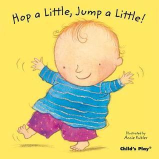 Hop a Little, Jump a Little! (Baby Board Books) (Nursery Time) Annie Kubler