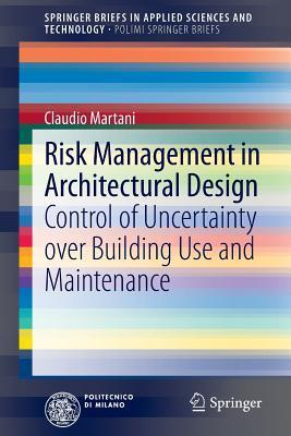 Risk Management in Architectural Design: Control of Uncertainty Over Building Use and Maintenance  by  Claudio Martani