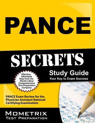 PANCE Secrets, Study Guide: PANCE Exam Review for the Physician Assistant National Certifying Examination Pance Exam Secrets Test Prep Team