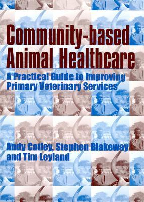Community-Based Animal Healthcare  by  Andy Catley