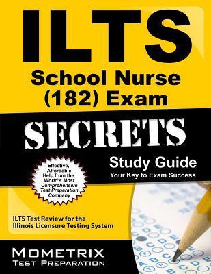ILTS School Nurse (182) Exam Secrets: ILTS Test Review for the Illinois Licensure Testing System  by  Ilts Exam Secrets Test Prep Team
