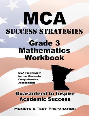 MCA Success Strategies Grade 3 Mathematics Workbook: Comprehensive Skill Building Practice for the Minnesota Comprehensive Assessments MCA Exam Secrets Test Prep Team