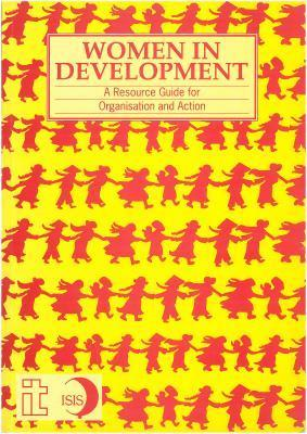 Women in Development: A Resource Guide for Organisation and Action ISIS.
