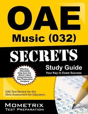 Oae Music (032) Secrets Study Guide: Oae Test Review for the Ohio Assessments for Educators Oae Exam Secrets Test Prep