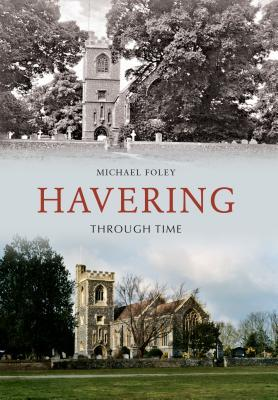 Havering Through Time  by  Michael Foley