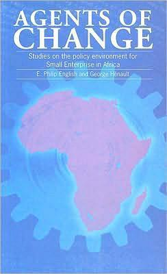 Agents Of Change: Studies On The Policy Environment For Small Enterprise In Africa  by  Georges Henault
