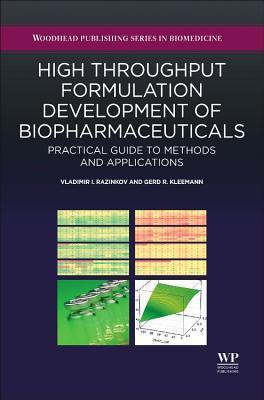 High Throughput Formulation Development of Biopharmaceuticals: Practical Guide to Methods and Applications Vladimir I Razinkov