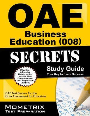 Oae Business Education (008) Secrets Study Guide: Oae Test Review for the Ohio Assessments for Educators  by  Oae Exam Secrets Test Prep