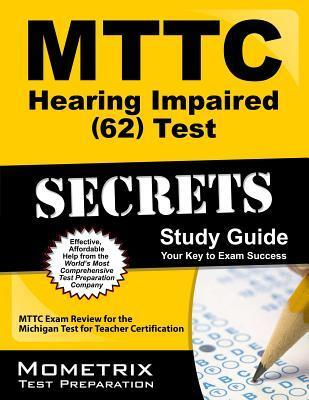 MTTC Hearing Impaired (62) Test Secrets: MTTC Exam Review for the Michigan Test for Teacher Certification Mttc Exam Secrets Test Prep Team