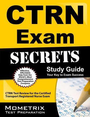 CTRN Exam Secrets Study Guide: CTRN Test Review for the Certified Transport Registered Nurse Exam  by  Ctrn Exam Secrets Test Prep Team