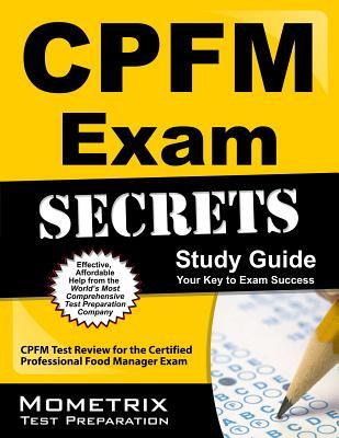 CPFM Exam Secrets, Study Guide: CPFM Test Review for the Certified Professional Food Manager Exam  by  CPFM Exam Secrets Test Prep Team
