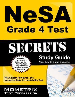 NeSA Grade 4 Test Secrets: NeSA Exam Review for the Nebraska State Accountability Test Nesa Exam Secrets Test Prep Team
