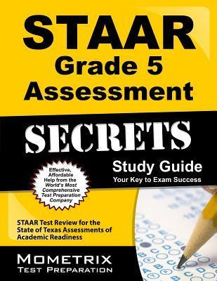 STAAR Grade 5 Assessment Secrets: STAAR Test Review for the State of Texas Assessments of Academic Readiness Staar Exam Secrets Test Prep Team