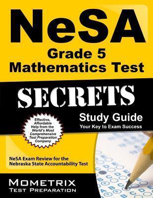 NeSA Grade 5 Mathematics Test Secrets: NeSA Exam Review for the Nebraska State Accountability Test Nesa Exam Secrets Test Prep Team