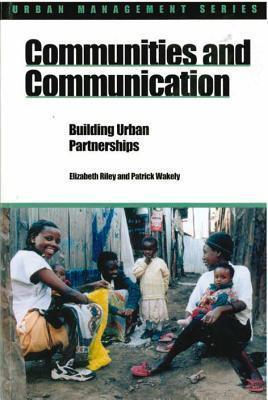 Communities and Communication: Building Urban Partnerships Elizabeth Riley