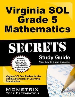 Virginia SOL Grade 5 Mathematics Secrets: Virginia SOL Test Review for the Virginia Standards of Learning Examination  by  Virginia Sol Exam Secrets Test Prep Team