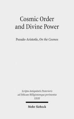 Cosmic Order and Divine Power: Pseudo-Aristotle, on the Cosmos Johan Thom