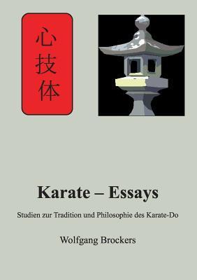 Karate – Essays: Studien zur Tradition und Philosophie des Karate – Do  by  Wolfgang Brockers