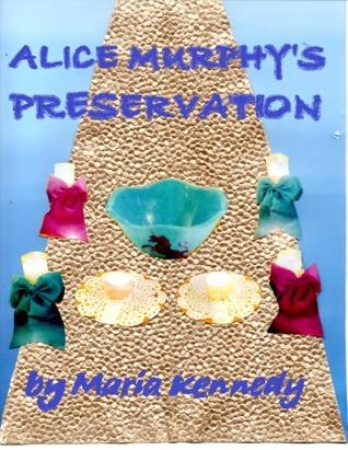 Alice Murphys Preservation Maria Kennedy