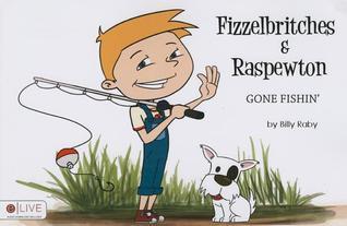 Fizzelbritches & Raspewton: Gone Fishin  by  Billy Raby