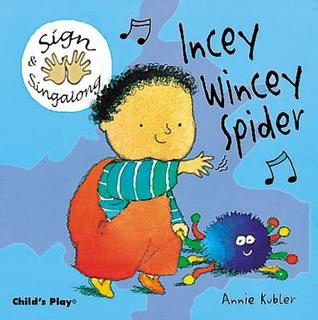 Incey Wincey Spider (Sign & Sing-Along)  by  Annie Kubler