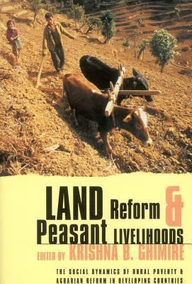 Land Reform and Peasant Livelihoods: The Social Dynamics of Rural Poverty and Agrarian Reforms in Developing Countries Krishna B. Ghimire