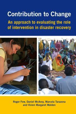 Contribution to Change: An Approach to Evaluating the Role of Intervention in Disaster Roger Few