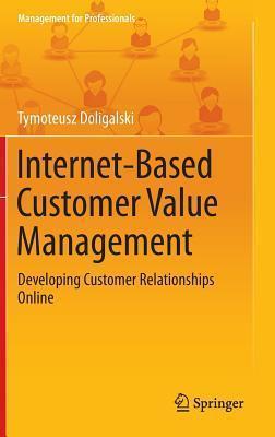 Internet-Based Customer Value Management: Developing Customer Relationships Online  by  Tymoteusz Doligalski
