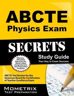 ABCTE Physics Exam Secrets, Study Guide: ABCTE Test Review for the American Board for Certification of Teacher Excellence Exam Abcte Exam Secrets Test Prep Team
