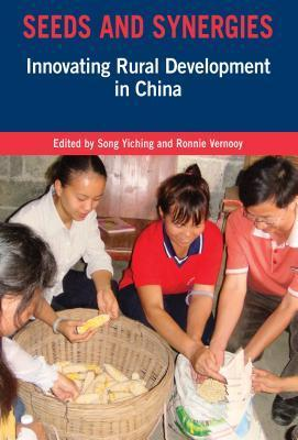 Seeds and Synergies: Innovating Rural Development in China  by  Song Yiching