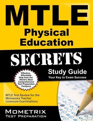 Mtle Physical Education Secrets Study Guide: Mtle Test Review for the Minnesota Teacher Licensure Examinations Mtle Exam Secrets Test Prep Team