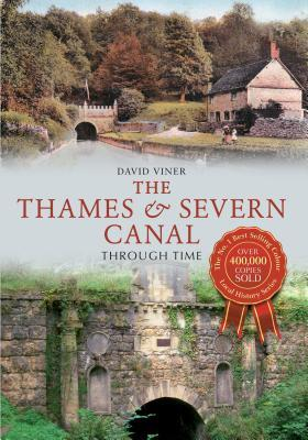 The Thames and Severn Canal Through Time David Viner